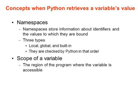 Concepts when Python retrieves a variable's value Namespaces – Namespaces store information about identifiers and the values to which they are bound –