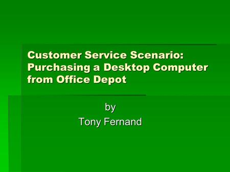 Customer Service Scenario: Purchasing a Desktop Computer from Office Depot by Tony Fernand.
