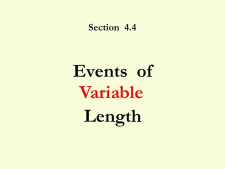 "Section 4.4 Events of Length Variable. 4.4 Events of Variable Length 2 ""Cereal Prizes"" To increase sales for Sugar Munchies you put a letter W, I, or."