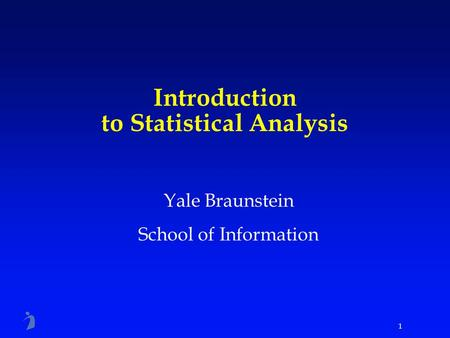 1 Introduction to Statistical Analysis Yale Braunstein School of Information.