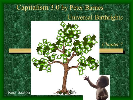 Capitalism 3.0 by Peter Barnes Universal Birthrights Chapter 7 Ross Saxton.