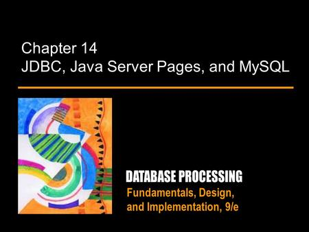 Fundamentals, Design, and Implementation, 9/e Chapter 14 JDBC, Java Server Pages, and MySQL.