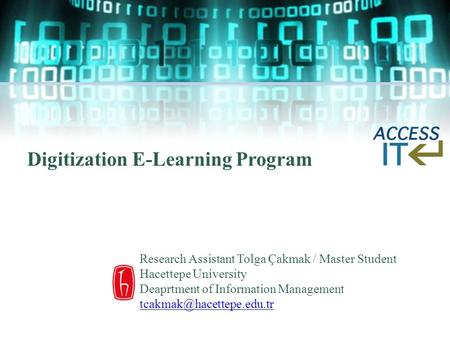 Digitization E-Learning Program Research Assistant Tolga Çakmak / Master Student Hacettepe University Deaprtment of Information Management