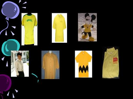 Do you find there is something common ? The yellow shirt 英语 0703 盛佳敏 唐彦.