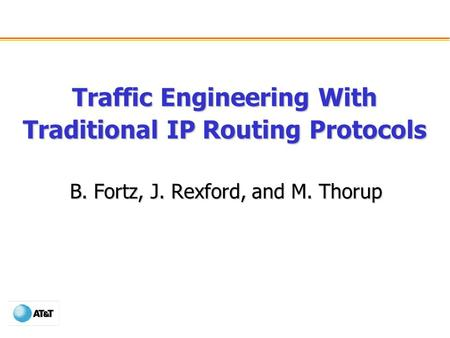 Traffic Engineering With Traditional IP Routing Protocols B. Fortz, J. Rexford, and M. Thorup.