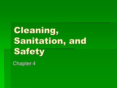 Cleaning, Sanitation, and Safety Chapter 4. Sanitation  Standards of cleanliness and sanitation will be only as high as those established and enforced.