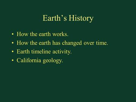 Earth's History How the earth works. How the earth has changed over time. Earth timeline activity. California geology.