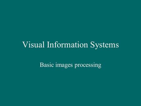 Visual Information Systems Basic images processing.