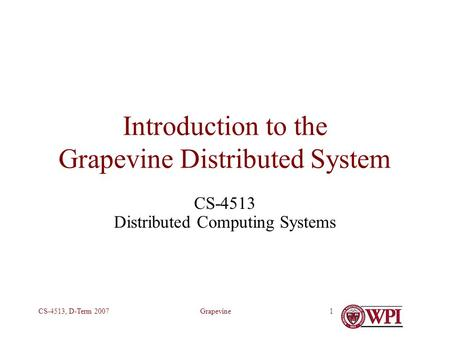 GrapevineCS-4513, D-Term 20071 Introduction to the Grapevine Distributed System CS-4513 Distributed Computing Systems.