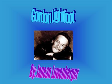 This is my project about Gordon Lightfoot. Gordon Lightfoot is a famous Canadian singer who has written many songs over the years. He has released a lot.
