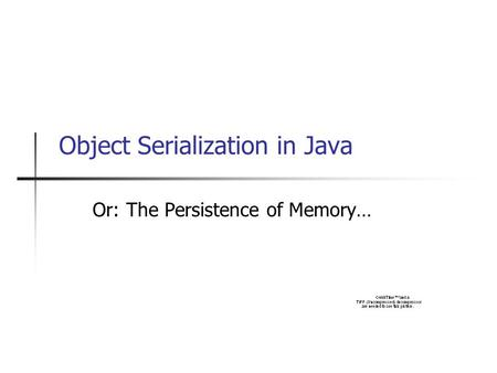 Object Serialization in Java Or: The Persistence of Memory…