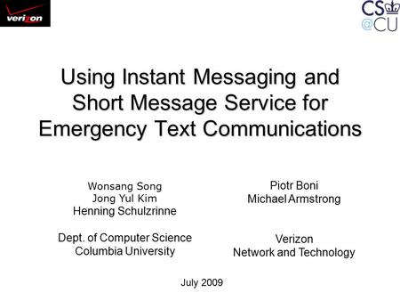 Using Instant Messaging and Short Message Service for Emergency Text Communications Wonsang Song Jong Yul Kim Henning Schulzrinne Dept. of Computer Science.