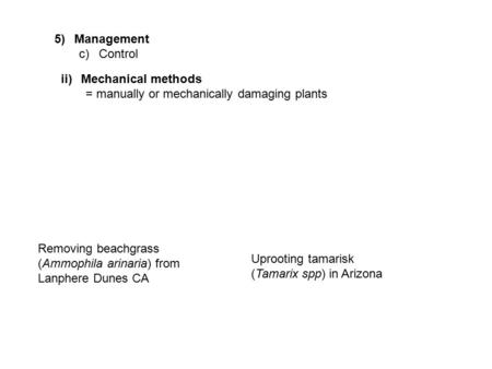 5)Management c)Control ii)Mechanical methods = manually or mechanically damaging plants Removing beachgrass (Ammophila arinaria) from Lanphere Dunes CA.
