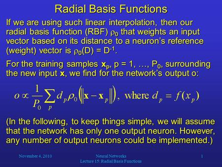 If we are using such linear interpolation, then our radial basis function (RBF)  0 that weights an input vector based on its distance to a neuron's reference.