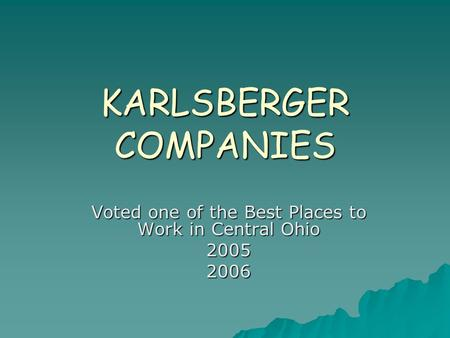 KARLSBERGER COMPANIES Voted one of the Best Places to Work in Central Ohio 20052006.