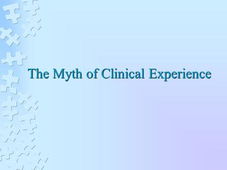 The Myth of Clinical Experience. Clinical Psychology Common beliefs Childhood experiences are important in shaping who we are as adults Low self-esteem.
