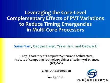 1 Leveraging the Core-Level Complementary Effects of PVT Variations to Reduce Timing Emergencies in Multi-Core Processors Guihai Yan 1, Xiaoyao Liang 2,
