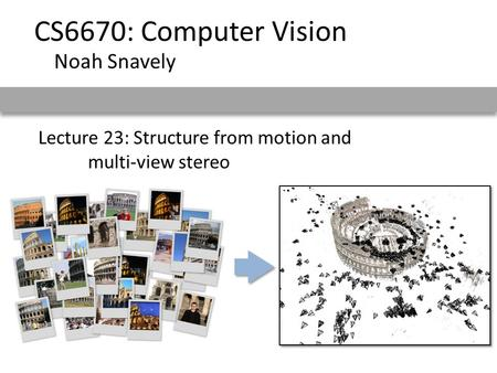 Lecture 23: Structure from motion and multi-view stereo