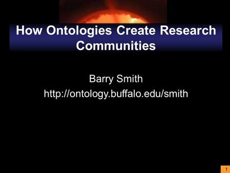 1 How Ontologies Create Research Communities Barry Smith