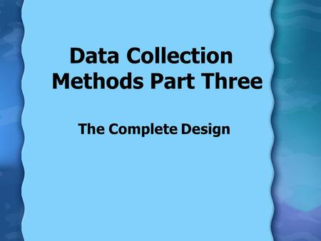 The Complete Design Data Collection Methods Part Three.