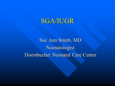 Sue Ann Smith, MD Neonatologist Doernbecher Neonatal Care Center
