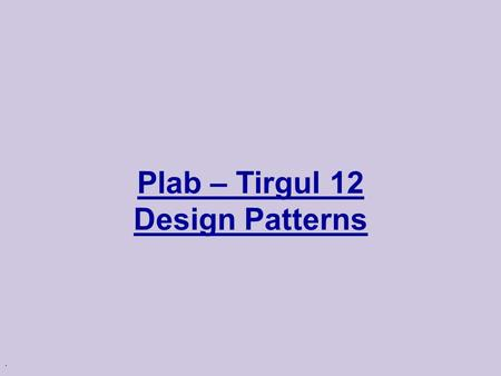 . Plab – Tirgul 12 Design Patterns. Design Patterns u The De-Facto Book on Design Patterns: