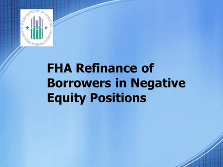 FHA Refinance of Borrowers in Negative Equity Positions.