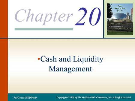 Chapter McGraw-Hill/Irwin Copyright © 2006 by The McGraw-Hill Companies, Inc. All rights reserved. 20 Cash and Liquidity Management.