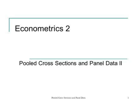 Pooled Cross Sections and Panel Data1 Econometrics 2 Pooled Cross Sections and Panel Data II.