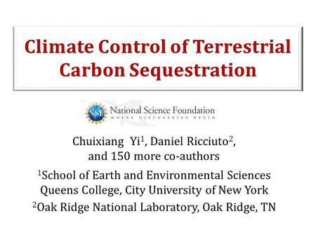 Chuixiang Yi 1, Daniel Ricciuto 2, and 150 more co-authors 1 School of Earth and Environmental Sciences Queens College, City University of New York 2 Oak.