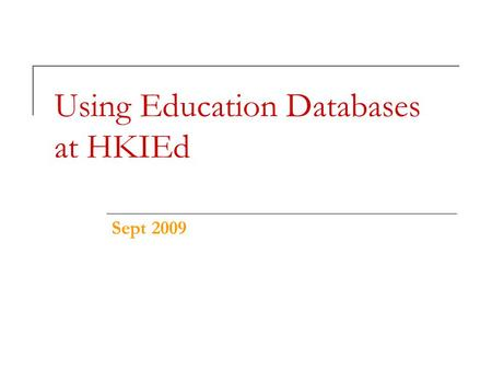 Using Education Databases at HKIEd Sept 2009. Why use an e-database?