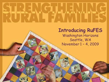 Introducing RuFES Washington Horizons Seattle, WA November 1 – 4, 2009.