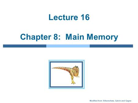 Modified from Silberschatz, Galvin and Gagne Lecture 16 Chapter 8: Main Memory.