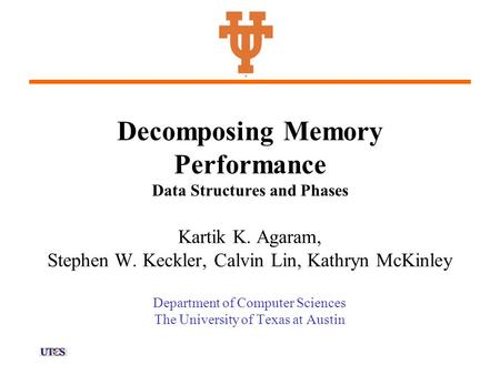 Decomposing Memory Performance Data Structures and Phases Kartik K. Agaram, Stephen W. Keckler, Calvin Lin, Kathryn McKinley Department of Computer Sciences.