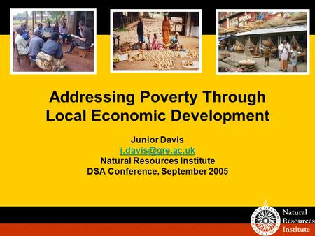 Addressing Poverty Through Local Economic Development Junior Davis Natural Resources Institute DSA Conference, September 2005.