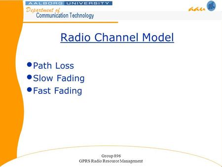 Group 896 GPRS Radio Resource Management Radio Channel Model Path Loss Slow Fading Fast Fading.