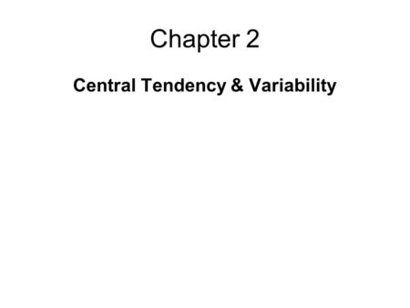 Chapter 2 Central Tendency & Variability. Measures of Central Tendency The Mean Sum of all the scores divided by the number of scores Mean of 7,8,8,7,3,1,6,9,3,8.