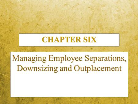 1-1 CHAPTER SIX Managing Employee Separations, Downsizing and Outplacement.