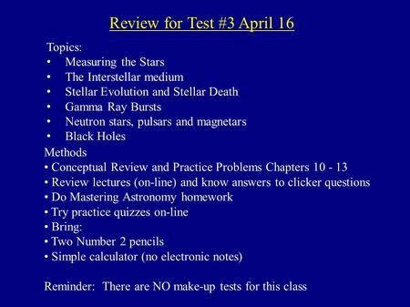 Review for Test #3 April 16 Topics: Measuring the Stars The Interstellar medium Stellar Evolution and Stellar Death Gamma Ray Bursts Neutron stars, pulsars.