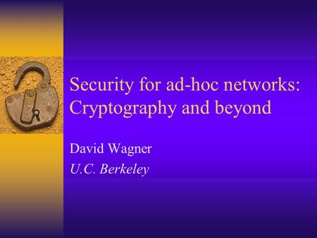 Security for ad-hoc networks: Cryptography and beyond David Wagner U.C. Berkeley.