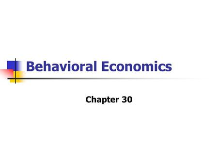 Behavioral Economics Chapter 30. What Is Behavioral Economics? The study of choices actually made by economic decision makers in an effort to assess the.