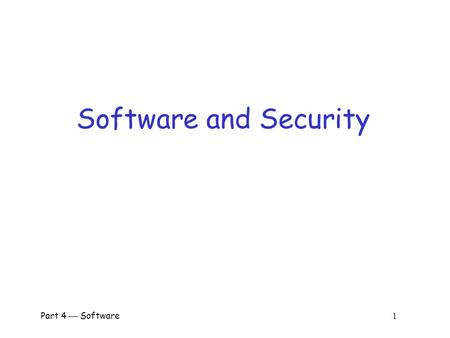 <strong>Software</strong> and Security Part 4  <strong>Software</strong> 1.