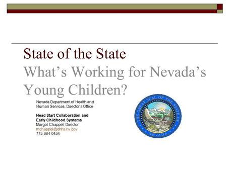 State of the State What's Working for Nevada's Young Children? Nevada Department of Health and Human Services, Director's Office Head Start Collaboration.