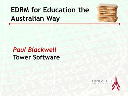 Paul Blackwell Tower Software EDRM for Education the Australian Way.