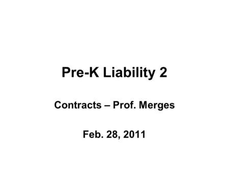Pre-K Liability 2 Contracts – Prof. Merges Feb. 28, 2011.