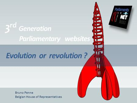 3 rd Generation Parliamentary websites Evolution or revolution ? Bruno Penne Belgian House of Representatives.