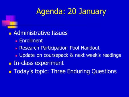 Agenda: 20 January Administrative Issues Enrollment Research Participation Pool Handout Update on coursepack & next week's readings In-class experiment.