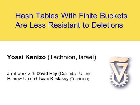 Hash Tables With Finite Buckets Are Less Resistant to Deletions Yossi Kanizo (Technion, Israel) Joint work with David Hay (Columbia U. and Hebrew U.) and.