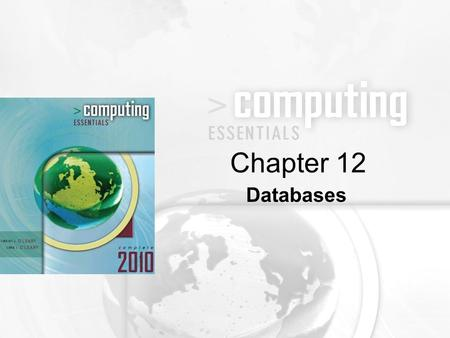 Databases Chapter 12. 12-2 Distinguish between the physical and logical view of data Describe how data is organized: characters, fields, records, tables,
