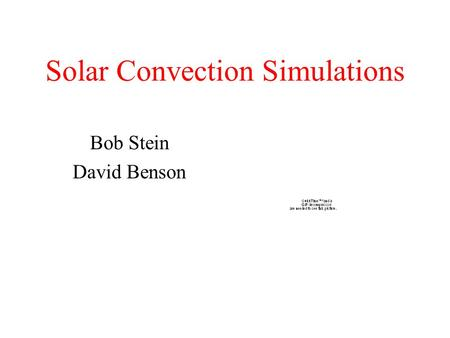 Solar Convection Simulations Bob Stein David Benson.